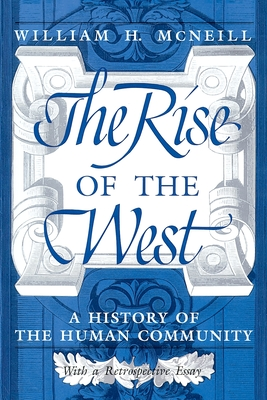 The Rise of the West: A History of the Human Community - McNeill, William H