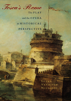 Tosca's Rome: The Play and the Opera in Historical Perspective - Nicassio, Susan VanDiver