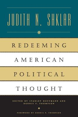 Redeeming American Political Thought - Shklar, Judith N, and Hoffmann, Stanley (Editor), and Thompson, Dennis F (Foreword by)