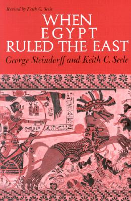 When Egypt Ruled the East - Steindorff, George, and Steele, Keith C, and Seele, Keith C
