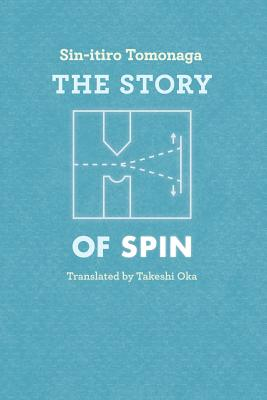 The Story of Spin - Tomonaga, Sin-Itiro, and Tomonaga, Shin'ichiro, and Oka, Takeshi (Translated by)