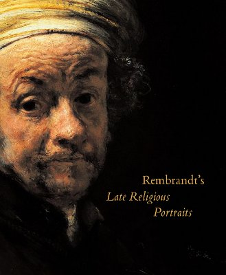 Rembrandt's Late Religious Portraits - Wheelock, Arthur K, and Sutton, Peter C, Mr., and Manuth, Volker (Contributions by)