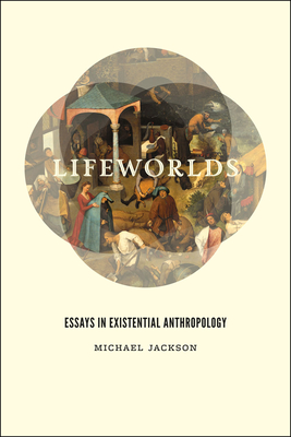 Lifeworlds: Essays in Existential Anthropology - Jackson, Michael