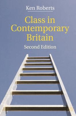 Class in Contemporary Britain - Roberts, Ken