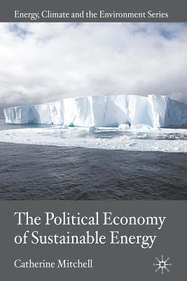 The Political Economy of Sustainable Energy - Mitchell, Catherine