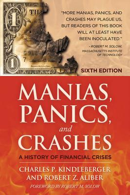 Manias, Panics and Crashes: A History of Financial Crises - Kindleberger, Charles Poor, and Aliber, Robert Z.