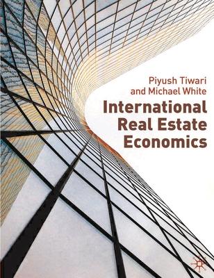 International Real Estate Economics - Tiwari, Piyush, and White, Michael