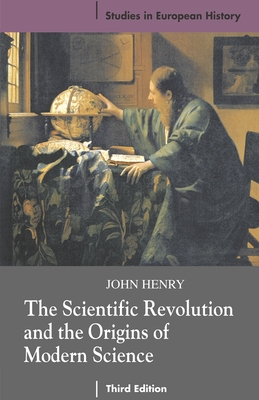 The Scientific Revolution and the Origins of Modern Science - Henry, John