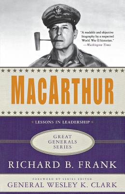 MacArthur - Frank, Richard B, and Clark, Wesley K, General (Foreword by)