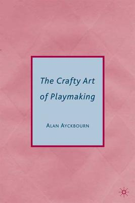 The Crafty Art of Playmaking - Ayckbourn, Alan