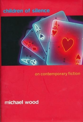 Children of Silence: On Contemporary Fiction - Wood, Michael