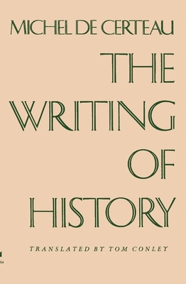 The Writing of History - de Certeau, Michel, and Certyeau, Michel De, and Conley, Tom, Professor (Translated by)