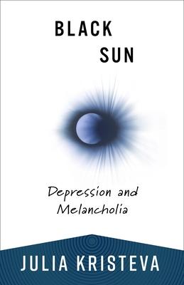 Black Sun: Depression and Melancholia - Kristeva, Julia, Professor, and Roudiez, Leon S, Professor (Translated by)