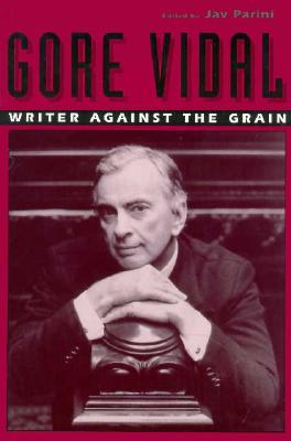 Gore Vidal: Writer Against the Grain - Parini, Jay (Introduction by)