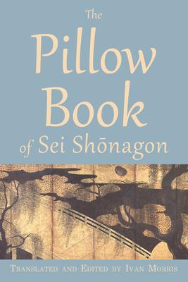 The Pillow Book of SEI Shonagon - SEI, and Shonagon, Sei, and Morris, Ivan, Professor (Translated by)
