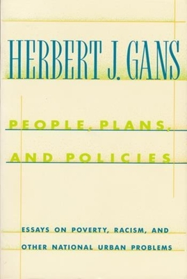 People, Plans, and Policies: Essays on Poverty, Racism, and Other National Urban Problems - Gans, Herbert, Professor
