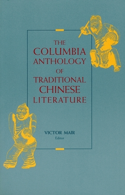 The Columbia Anthology of Traditional Chinese Literature - Mair, Victor H, Professor (Editor)