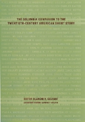The Columbia Companion to the Twentieth-Century American Short Story - Gelfant, Blanche H, Professor (Editor), and Graver, Lawrence (Editor)