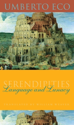 Serendipities: Language & Lunacy - Eco, Umberto, and Weaver, William (Translated by)
