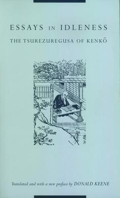 Essays in Idleness: The Tsurezuregusa of Kenko - Keene, Donald, Professor (Translated by), and Yoshida, Kenko, and McMillan, Donald (Translated by)