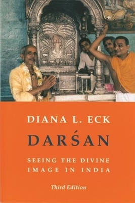 Darsan: Seeing the Divine Image in India - Eck, Diana