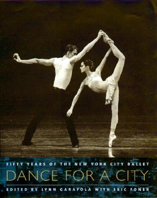 Dance for a City: Fifty Years of the New York City Ballet - Garafola, Lynn, Professor (Editor), and Foner, Eric (Editor)