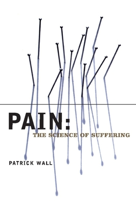 Pain: The Science of Suffering - Wall, Patrick, Professor