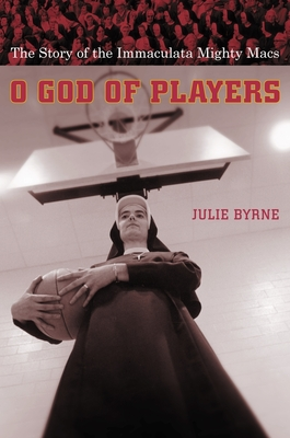 O God of Players: The Story of the Immaculata Mighty Macs - Byrne, Julie, Professor