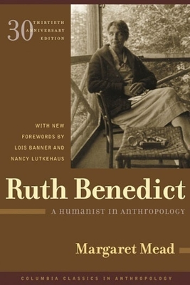 Ruth Benedict: A Humanist in Anthropology - Mead, Margaret, Professor, and Lutkehaus, Nancy, Professor (Foreword by), and Banner, Lois W, Professor (Foreword by)