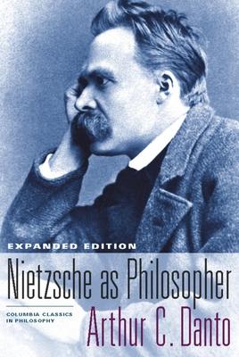 Nietzsche as Philosopher: Expanded Edition - Danto, Arthur Coleman