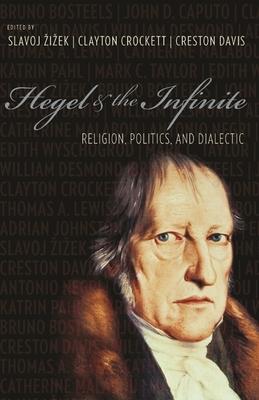 Hegel and the Infinite: Religion, Politics, and Dialectic - Zizek, Slavoj (Editor), and Crockett, Clayton (Editor), and Davis, Creston (Editor)