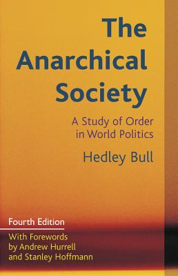 The Anarchical Society: A Study of Order in World Politics - Bull, Hedley, and Hoffmann, Stanley (Foreword by), and Hurrell, Andrew (Foreword by)