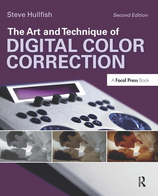 The Art and Technique of Digital Color Correction - Hullfish, Steve