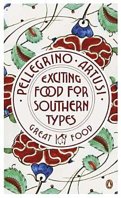 Exciting Food for Southern Types - Artusi, Pellegrino