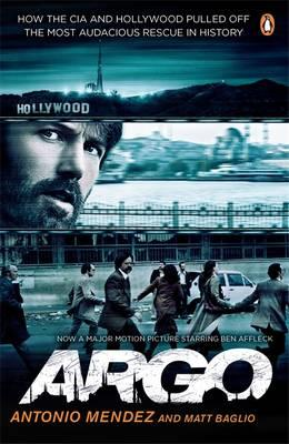 Argo: How the CIA and Hollywood Pulled Off the Most Audacious Rescue in History - Baglio, Matt, and Mendez, Antonio