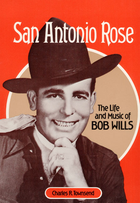 San Antonio Rose: The Life and Music of Bob Wills - Townsend, Charles