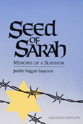 Seed of Sarah: Memoirs of a Survivor - Isaacson, Judith Magyar
