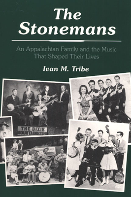 The Stonemans: An Appalachian Family and the Music That Shaped Their Lives - Tribe, Ivan M