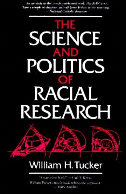 The Science and Politics of Racial Research - Tucker, William H, and Tucker, Wm H