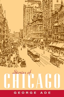 Stories of Chicago - Ade, George, and Meine, Franklin J (Introduction by)
