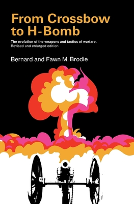 From Crossbow to H-Bomb, Revised and Enlarged Edition - Fiorenza, Elizabeth Schussler, and Brodie, Fawn McKay, and Brodie, Bernard