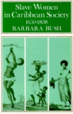 Slave Women in Caribbean Society, 1650 1832 - Bush, Barbara