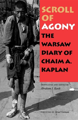Scroll of Agony: The Warsaw Diary of Chaim A. Kaplan - Kaplan, Chaim A, and Katsh, Abraham I (Translated by), and Gutman, Israel, Professor (Foreword by)