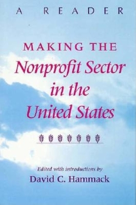 Making the Nonprofit Sector in the United States: A Reader - Hammack, David C (Introduction by)