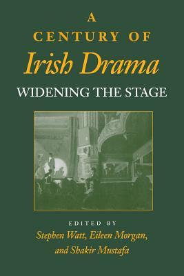 A Century of Irish Drama: Widening the Stage - Morgan, Eileen M (Editor), and Mustafa, Shakir (Editor), and Watt, Stephen (Editor)