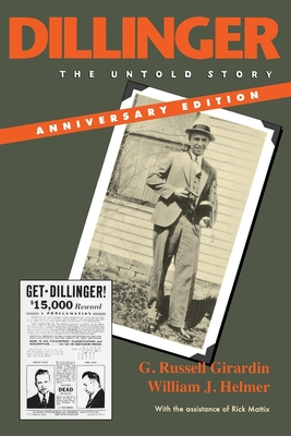 Dillinger: The Untold Story - Girardin, G Russell, and Helmer, William J, and Mattix, Rick (Prepared for publication by)