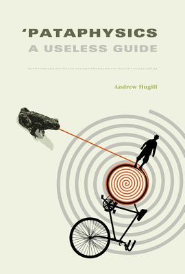 'Pataphysics: A Useless Guide - Hugill, Andrew
