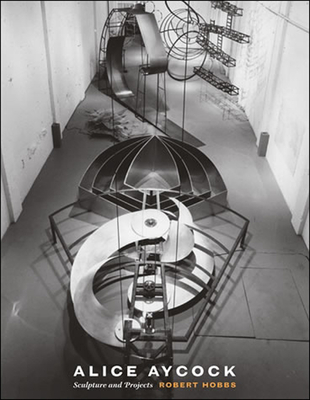 Alice Aycock: Sculpture and Projects - Hobbs, Robert