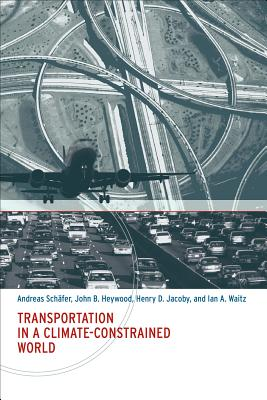 Transportation in a Climate-Constrained World - Schafer, Andreas, and Heywood, John B, and Jacoby, Henry D