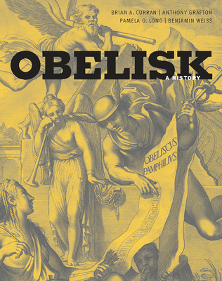 Obelisk: A History - Curran, Brian A, and Grafton, Anthony, and Long, Pamela O, Ms.